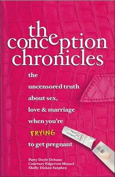 Conception Chronicles: The Uncensored Truth about Sex, Love and Marriage when You're Trying to Get Pregnant