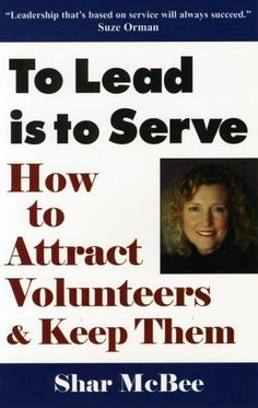 To Lead Is To Serve: How to Attract Volunteers & Keep Them by Shar McBee. $14.95. Author: Shar McBee. Publication: July 1, 2002. Publisher: SMB Publishing, Inc.; 2 Rev Upd edition (July 1, 2002)