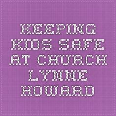 keeping kids safe at church lynne howard