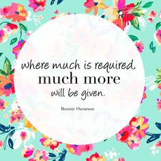 """Sister Oscarson: """"Where much is required much more will be given."""" #WomensMeeting #lds #quotes"""