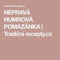 NEPRAVÁ HUMROVÁ POMAZÁNKA | Tradiční recepty.cz
