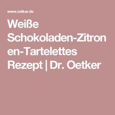 Weiße Schokoladen-Zitronen-Tartelettes  Rezept   Dr. Oetker