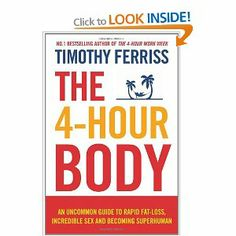 The 4-Hour Body: An uncommon guide to rapid fat-loss, incredible sex and becoming superhuman: The Secrets and Science of Rapid Body Transformation: Amazon.co.uk: Timothy Ferriss: Books
