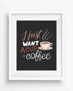 I Just Want a Cup of Coffee,funny coffee quote,digital art print,kitchen decor,home decor,300 dpi ,Wall Art Quot,300dpi,digital prints