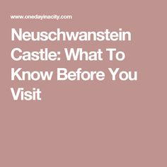 Neuschwanstein Castle: What To Know Before You Visit