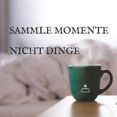Sammle #Momente nicht #Dinge... #Dankebitte #Sprüche #Gedanken #Weisheiten #Zitate
