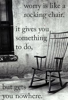 ☮ American Hippie Quotes ~ Worry is like a rocking chair.
