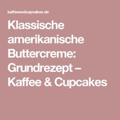Klassische amerikanische Buttercreme: Grundrezept – Kaffee & Cupcakes