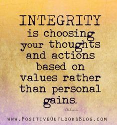 Integrity is choosing your thoughts and actions based on values rather than personal gains. Wisdom Quotes, Quotes To Live By, Me Quotes, Motivational Quotes, Inspirational Quotes, Cover Quotes, Happiness Quotes, Change Quotes, Happy Quotes