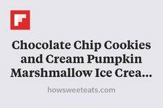 Chocolate Chip Cookies and Cream Pumpkin Marshmallow Ice Cream   How Sweet It Is http://flip.it/ln6ny