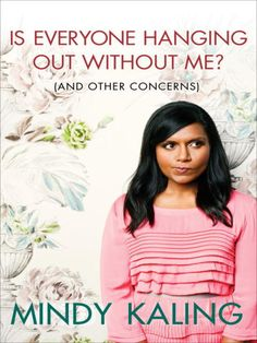 In Is Everyone Hanging Out Without Me?, Mindy invites readers on a tour of her life and her unscientific observations on romance, friendship, and Hollywood, with several conveniently placed stopping points for you to run errands and make phone calls. Mindy Kaling really is just a Girl Next Door--not so much literally anywhere in the continental United States, but definitely if you live in India or Sri Lanka.