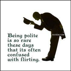 I'm just being polite. ladies!