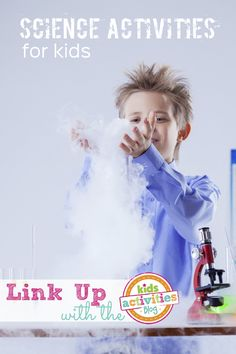 Kids Science Activities ~ Add Yours - Kids Activities Blog