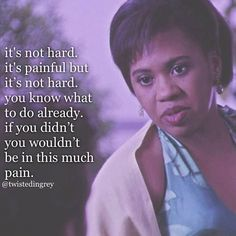 """It's not hard, it's painful, but not hard. You know what to do already. If you didn't, you wouldn't be in this much pain."" Dr. Miranda Bailey; Grey's Anatomy quotes - I don't watch Grey's Anatomy but this is so true.."