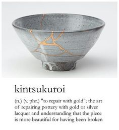 "#Kintsukuroi (n.) (v. phr.) – ""to repair with #gold""; the art of repairing #pottery with gold or silver lacquer and understanding that the piece is more beautiful for having been broken.—Japanese 