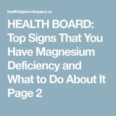 HEALTH BOARD: Top Signs That You Have Magnesium Deficiency and What to Do About It Page 2
