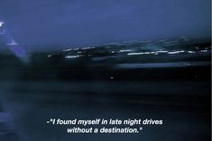 I found myself in late night drives without a destination. Driving Quotes, Long Drive Quotes, Late Night Drives, Grunge Quotes, Night Driving, Aesthetic Words, Tumblr Quotes, Film Quotes, Quotes Quotes