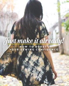 Just make it already! How to boost your sewing confidence // Closet Case Files