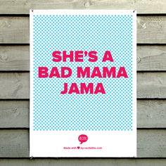 Shes a bad mama jama :P favorite song.