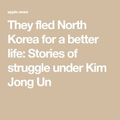 They fled North Korea for a better life: Stories of struggle under Kim Jong Un