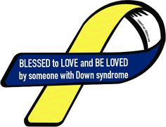 Custom Ribbon: BLESSED to LOVE and BE LOVED  / by someone with Down syndrome
