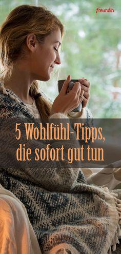 5 Wohlfühl-Tipps die sofort guttun | freundin.de