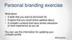 Personal branding exercise: Write down • 5 skills that you want to be known for • 3 topics that you could share updates abo...