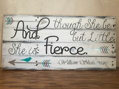 A personal favorite from my Etsy shop https://www.etsy.com/listing/449263582/and-though-she-be-but-little-sign