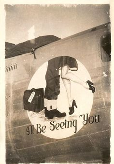 """I'll Be Seeing You"" ♦ WWII Bomber nose art"