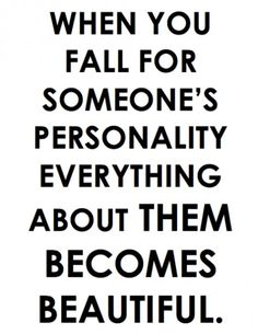 when you fall for someones personality everything about them become beautiful - Google Search