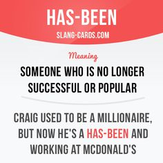 """Has-been"" means someone who is no longer successful or popular. Example: Craig used to be a millionaire, but now he's a has-been and working at McDonald's. #slang #saying #sayings #phrase #phrases #expression #expressions #english #englishlanguage #learnenglish #studyenglish #language #vocabulary #dictionary #grammar #efl #esl #tesl #tefl #toefl #ielts #toeic #englishlearning #hasbeen"