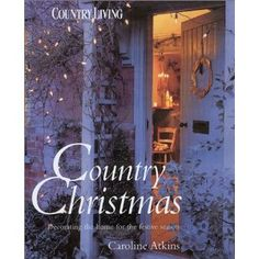 Country Christmas: Decorating the Home for the Festive Season: Caroline Atkins: 9781855859128: Amazon.com: Books