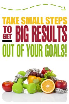 Take Small Steps to get Big Results out of your Goals!