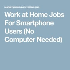 Work at Home Jobs For Smartphone Users (No Computer Needed)