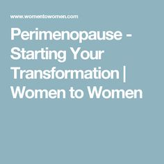 Perimenopause - Starting Your Transformation   Women to Women