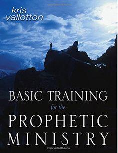 Amazon.com: Basic Training for the Prophetic Ministry (9780768424447): Kris Vallotton: Books