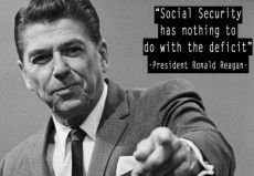 """Social Security has nothing to do with the deficit.""  ~ President Ronald Reagan, October 7, 1984"