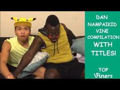 Ultimate DAN Nampaikid Vine Compilation w/Titles - All DAN Nampaikid Vines (213 Vines) - Top Viners✔ - YouTube