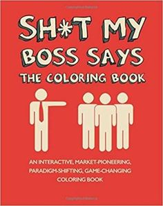 12 Best Gifts For Your Boss Best Gifts For Your Boss - Sh*t My Boss Says Coloring Book (Funny Bosses Day gift ideas) Funny Boss Gifts, Best Boss Gifts, Gifts For Boss Male, Ridiculous Quotes, Boss Humor, Bosses Day Gifts, Employee Gifts, Best Gifts For Employees, Gifts For Office