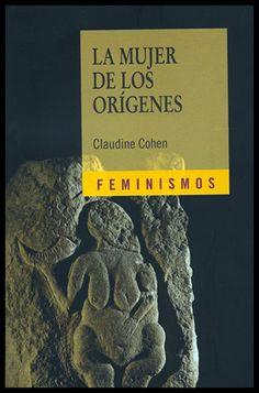 La mujer de los orígenes : imágenes de la mujer en la prehistoria occidental, 2011 http://absysnet.bbtk.ull.es/cgi-bin/abnetopac01?TITN=492870