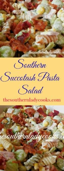 Southern Recipes The Southern Lady Cooks Southern Succotash Pasta Salad Southern Dishes, Southern Recipes, Southern Ladies, Southern Food, Southern Comfort, Simply Southern, Southern Charm, Vegetable Pasta Salads, Vegetable Dishes
