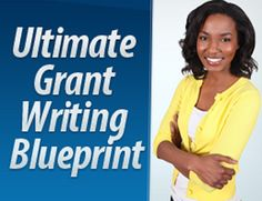 A Proven, Complete Blueprint for Learning How To Write Grant Proposals that get funded fast...