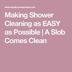 Making Shower Cleaning as EASY as Possible | A Slob Comes Clean