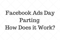 DAY PARTING FACEBOOK ADS: HOW DOES IT WORK?