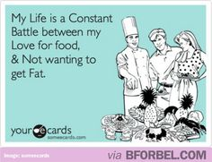 My life is a constant battle between my love for food and not wanting to get fat.-well said... Although at the end of the year if I don't have to buy a bigger size pair of pants, I think I'll consider that a win!