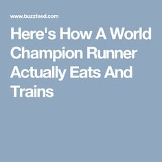Here's How A World Champion Runner Actually Eats And Trains