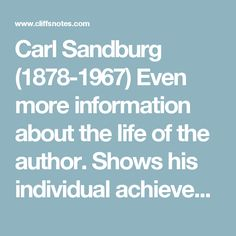Carl Sandburg (1878-1967) Even more information about the life of the author. Shows his individual achievements over time and background information before he was a poet.