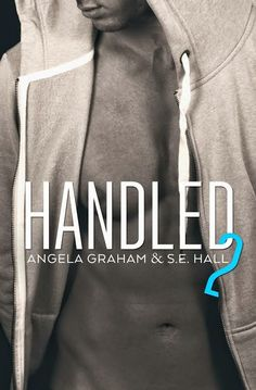 Nancy's Romance Reads: New Release: HANDLED 2 by Angela Graham and S.E. Hall - Excerpt & Giveaway