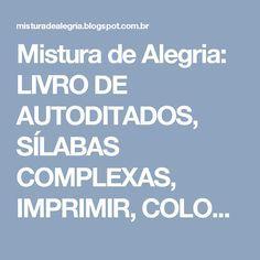 Mistura de Alegria: LIVRO DE AUTODITADOS, SÍLABAS COMPLEXAS, IMPRIMIR, COLORIR