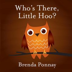 Who's There, Little Hoo? by Brenda Ponnay:         For toddlers and preschoolers. Your little ones will love Little Hoo in this Halloween picture book.     Based on the little owl and other woodland creatures from Brenda Ponnay's bestselling Valentine book, BE MINE.       $3.99